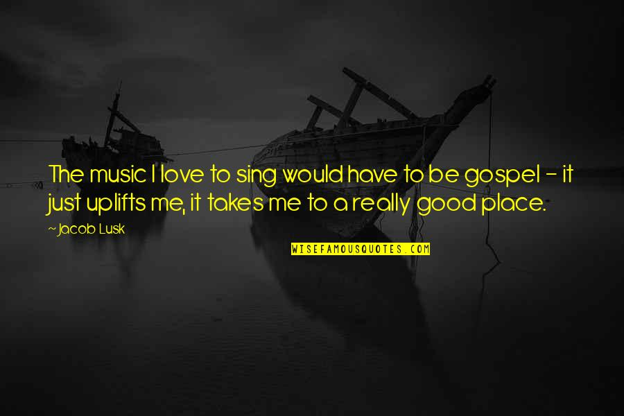 Gospel Music Quotes By Jacob Lusk: The music I love to sing would have