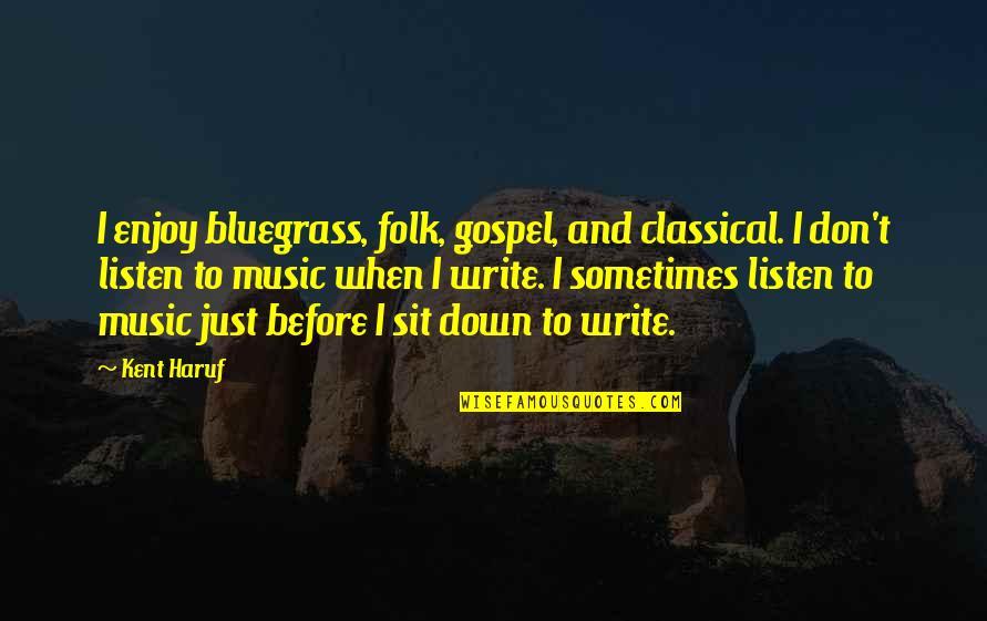 Gospel Music Quotes By Kent Haruf: I enjoy bluegrass, folk, gospel, and classical. I