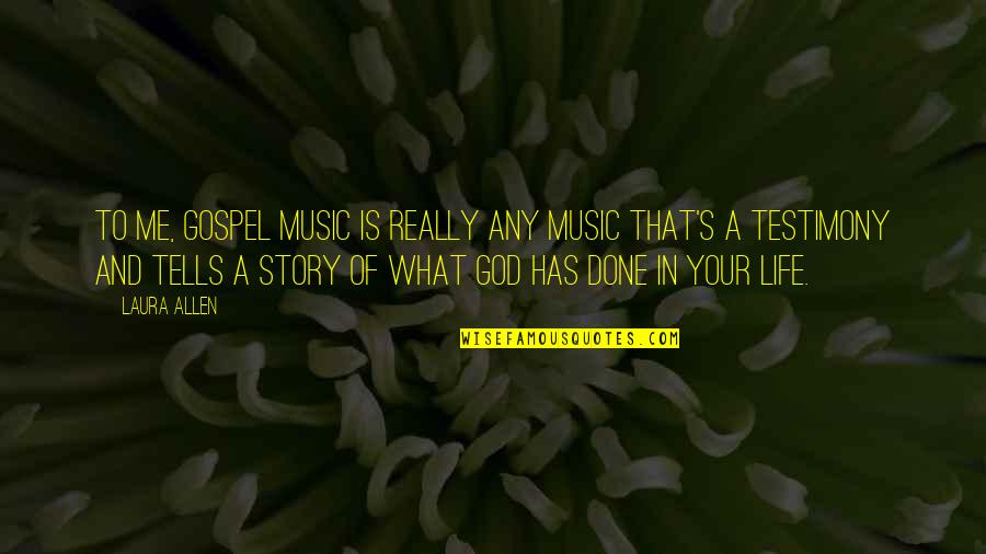 Gospel Music Quotes By Laura Allen: To me, Gospel music is really any music