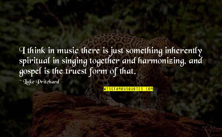 Gospel Music Quotes By Luke Pritchard: I think in music there is just something