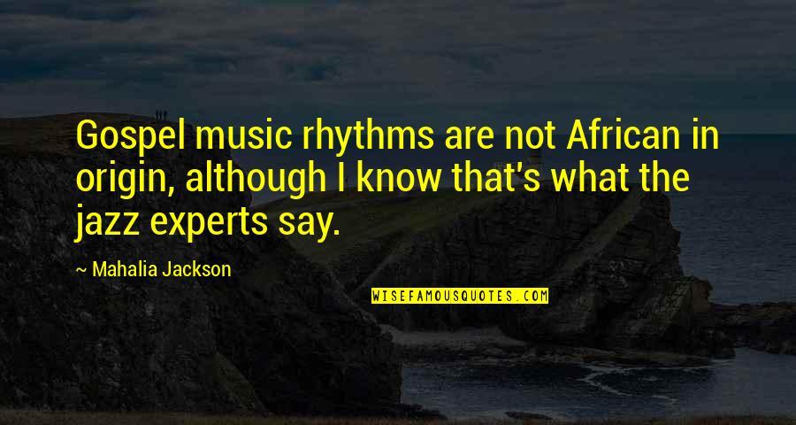 Gospel Music Quotes By Mahalia Jackson: Gospel music rhythms are not African in origin,