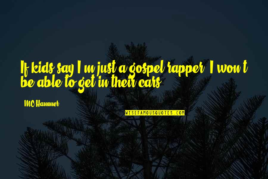Gospel Music Quotes By MC Hammer: If kids say I'm just a gospel rapper,