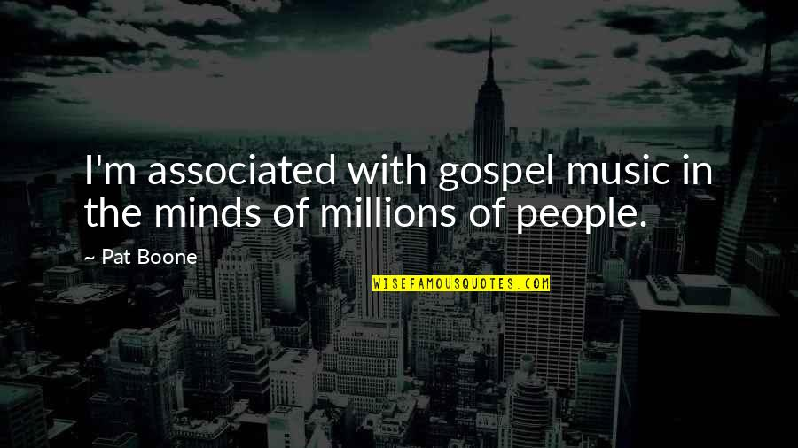 Gospel Music Quotes By Pat Boone: I'm associated with gospel music in the minds