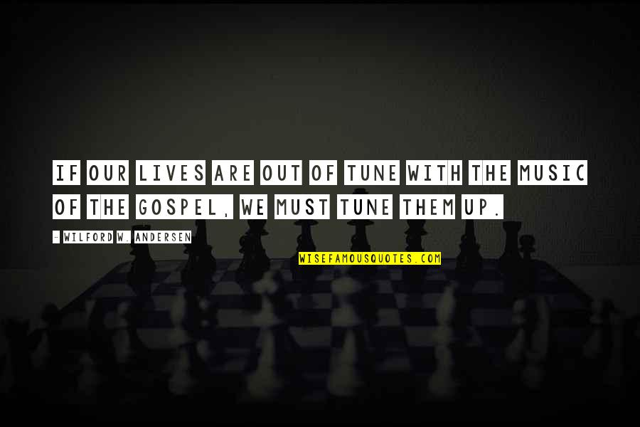 Gospel Music Quotes By Wilford W. Andersen: If our lives are out of tune with