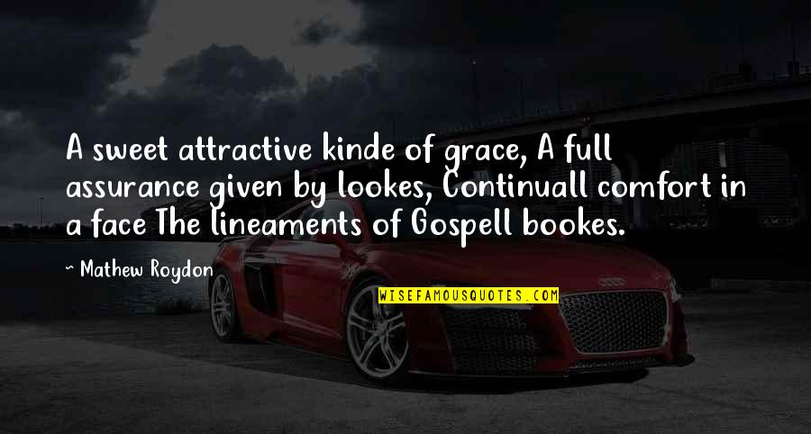 Gospell Quotes By Mathew Roydon: A sweet attractive kinde of grace, A full