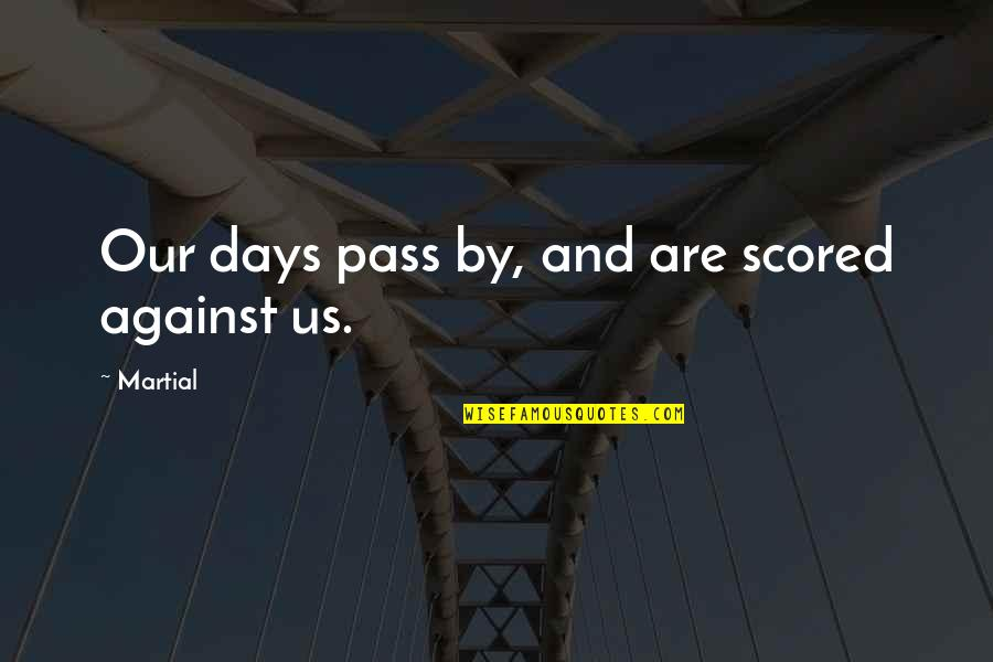 Gossip Girl Season 5 Finale Quotes By Martial: Our days pass by, and are scored against