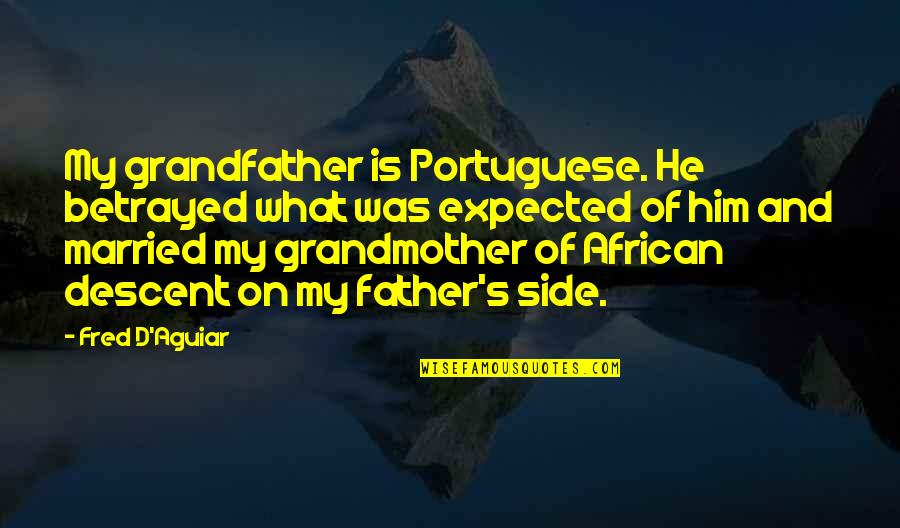 Gossip Girl Stair Quotes By Fred D'Aguiar: My grandfather is Portuguese. He betrayed what was