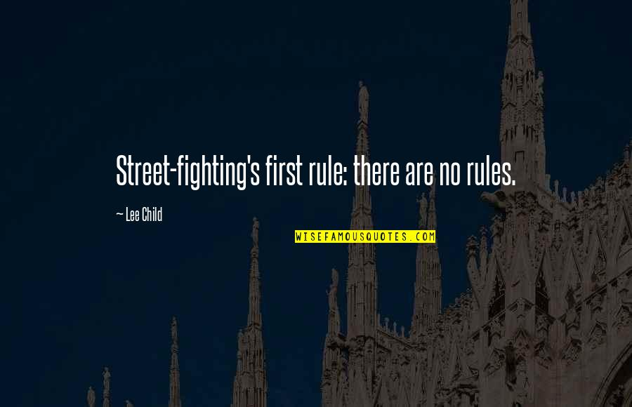 Gossip Girl Stair Quotes By Lee Child: Street-fighting's first rule: there are no rules.