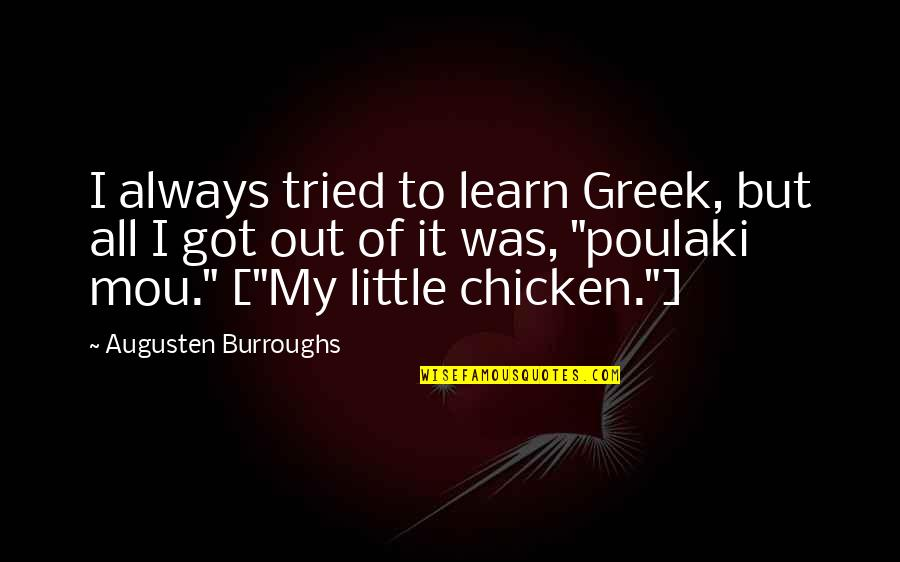 Gossiping Family Quotes By Augusten Burroughs: I always tried to learn Greek, but all