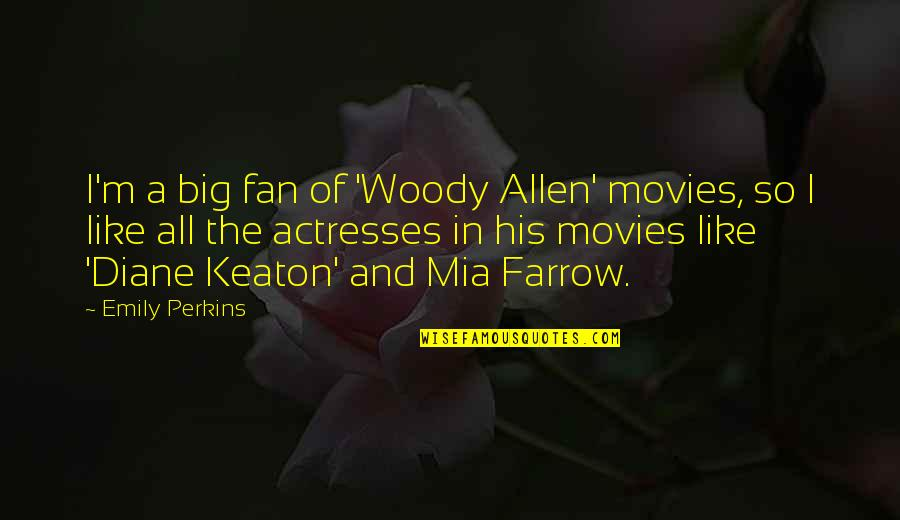 Gossiping Family Quotes By Emily Perkins: I'm a big fan of 'Woody Allen' movies,