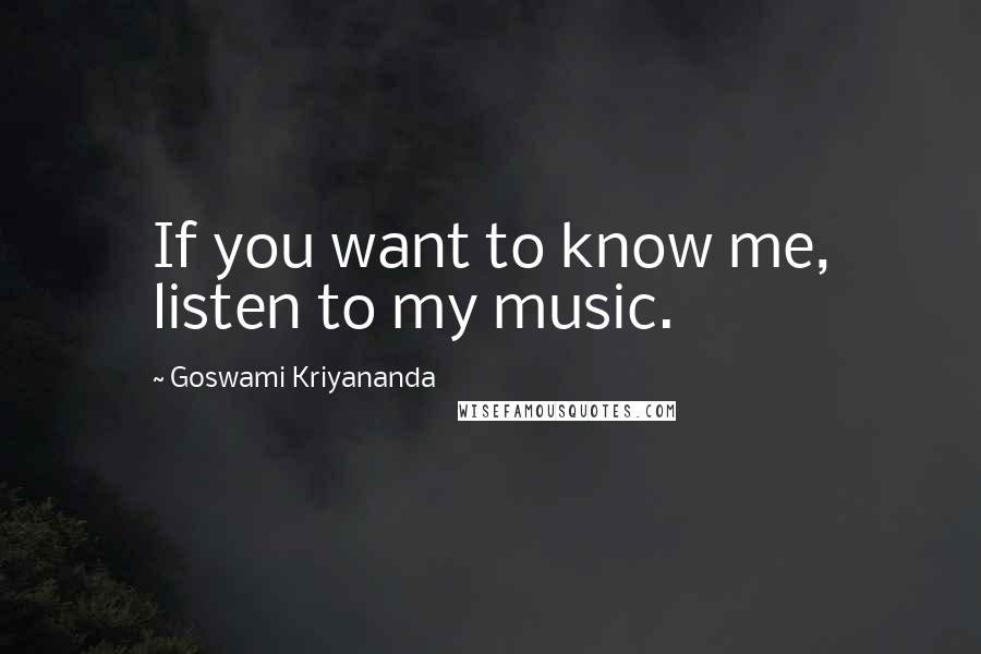 Goswami Kriyananda quotes: If you want to know me, listen to my music.