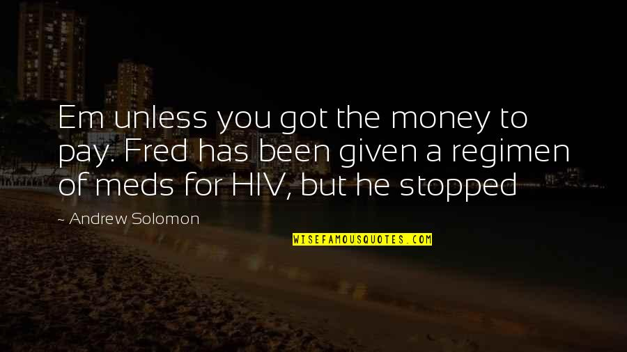Got Em Quotes By Andrew Solomon: Em unless you got the money to pay.