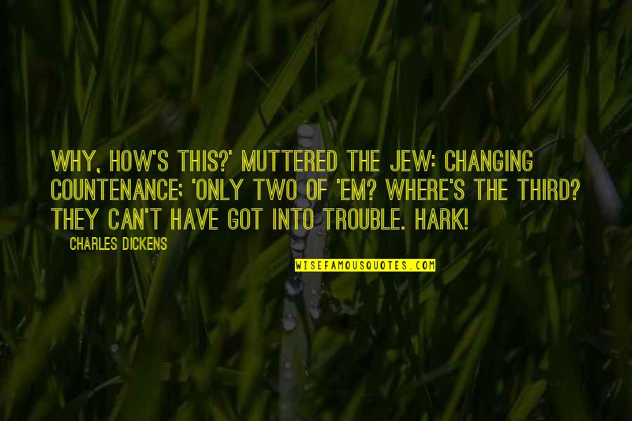 Got Em Quotes By Charles Dickens: Why, how's this?' muttered the Jew: changing countenance;