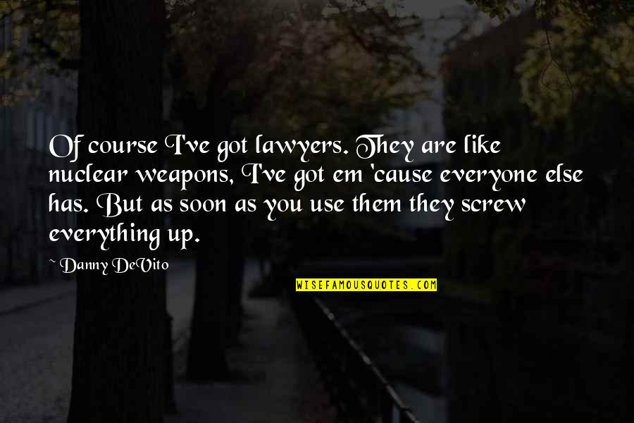 Got Em Quotes By Danny DeVito: Of course I've got lawyers. They are like