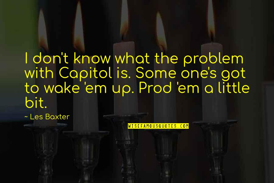 Got Em Quotes By Les Baxter: I don't know what the problem with Capitol