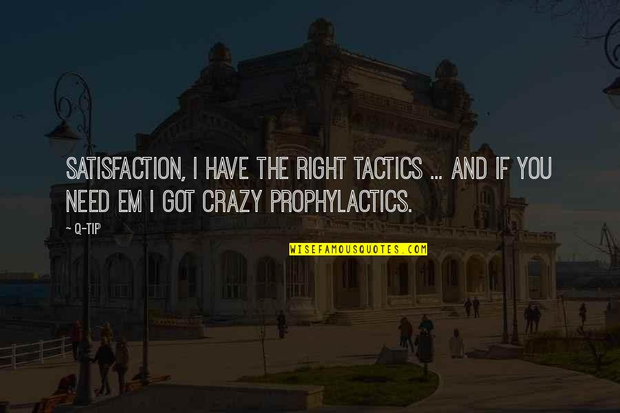 Got Em Quotes By Q-Tip: Satisfaction, I have the right tactics ... And