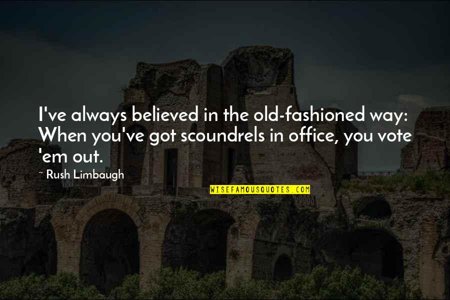 Got Em Quotes By Rush Limbaugh: I've always believed in the old-fashioned way: When