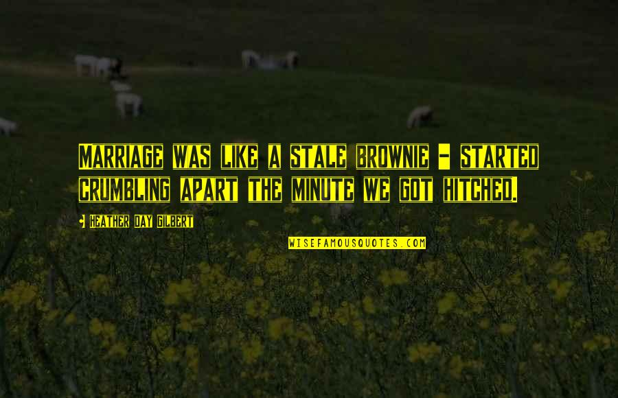 Got Hitched Quotes By Heather Day Gilbert: Marriage was like a stale brownie - started