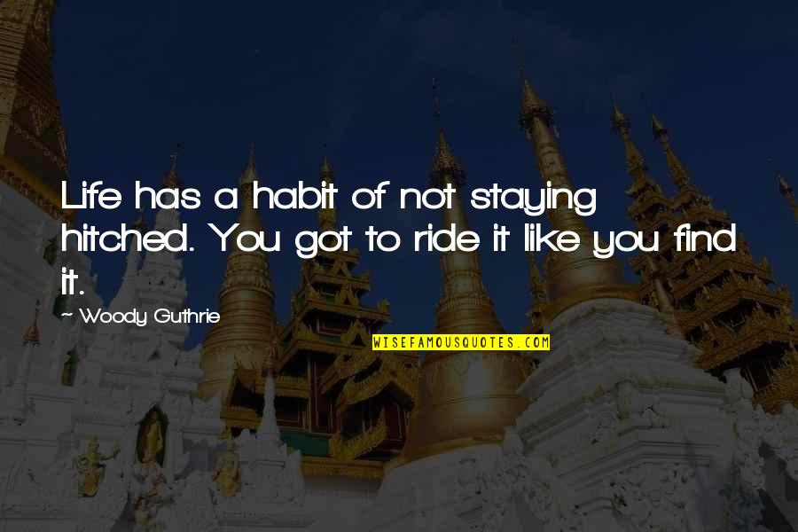 Got Hitched Quotes By Woody Guthrie: Life has a habit of not staying hitched.