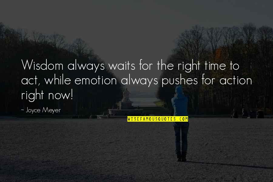 Got Khal Drogo Quotes By Joyce Meyer: Wisdom always waits for the right time to