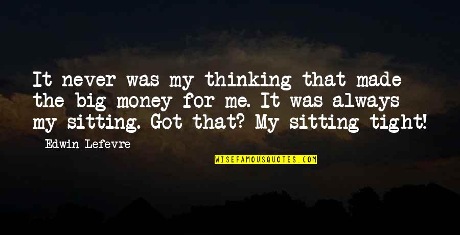 Got Me Thinking Quotes By Edwin Lefevre: It never was my thinking that made the
