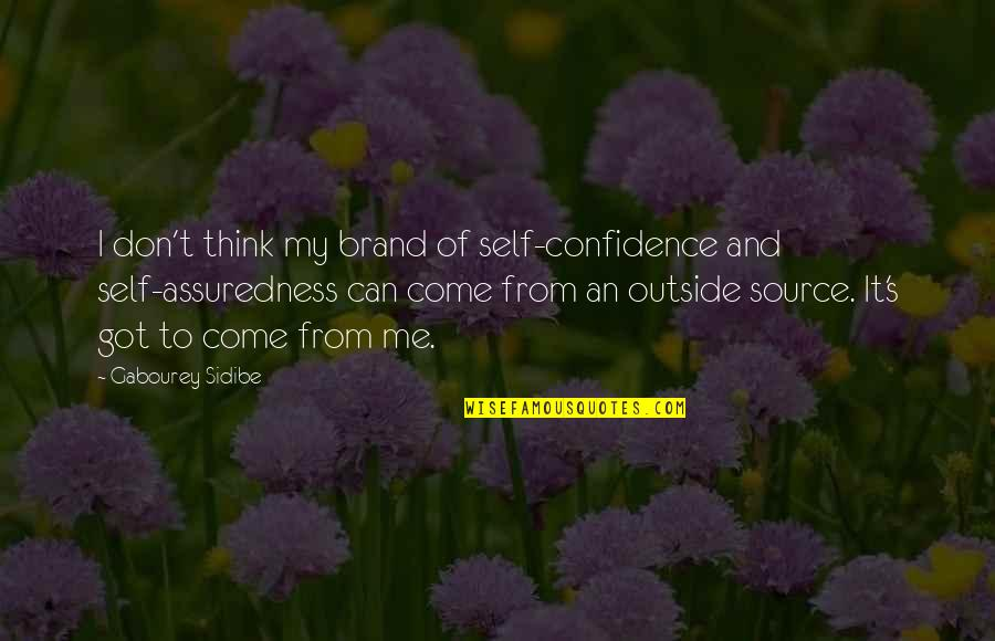 Got Me Thinking Quotes By Gabourey Sidibe: I don't think my brand of self-confidence and