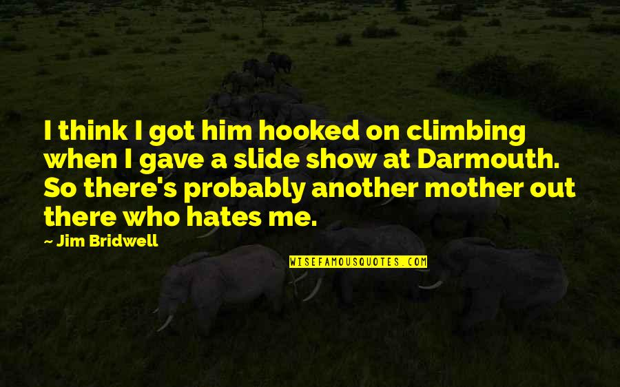 Got Me Thinking Quotes By Jim Bridwell: I think I got him hooked on climbing