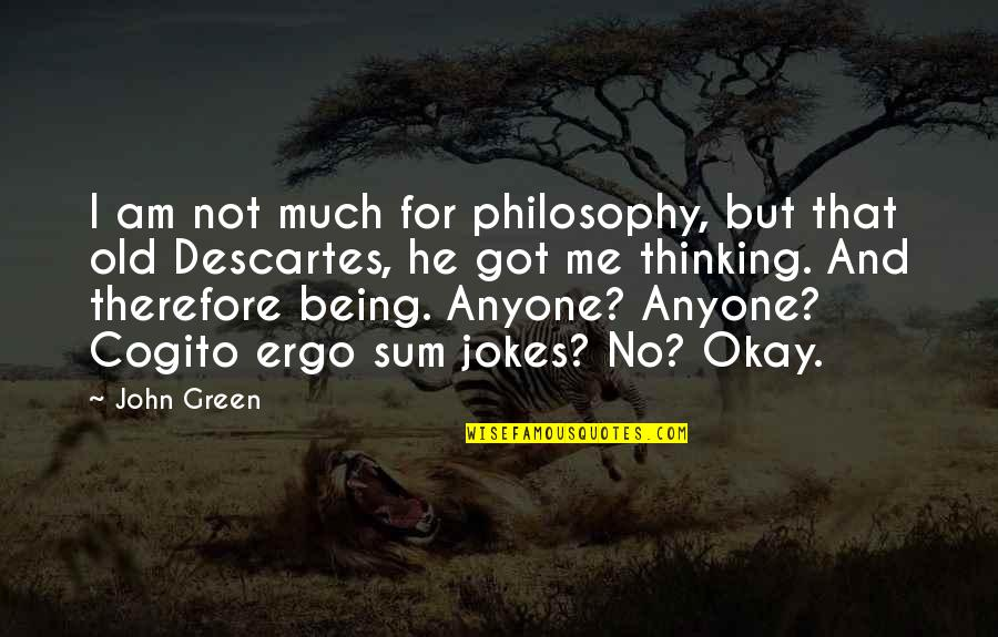 Got Me Thinking Quotes By John Green: I am not much for philosophy, but that