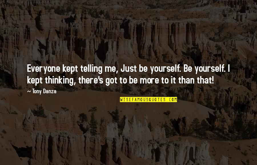 Got Me Thinking Quotes By Tony Danza: Everyone kept telling me, Just be yourself. Be