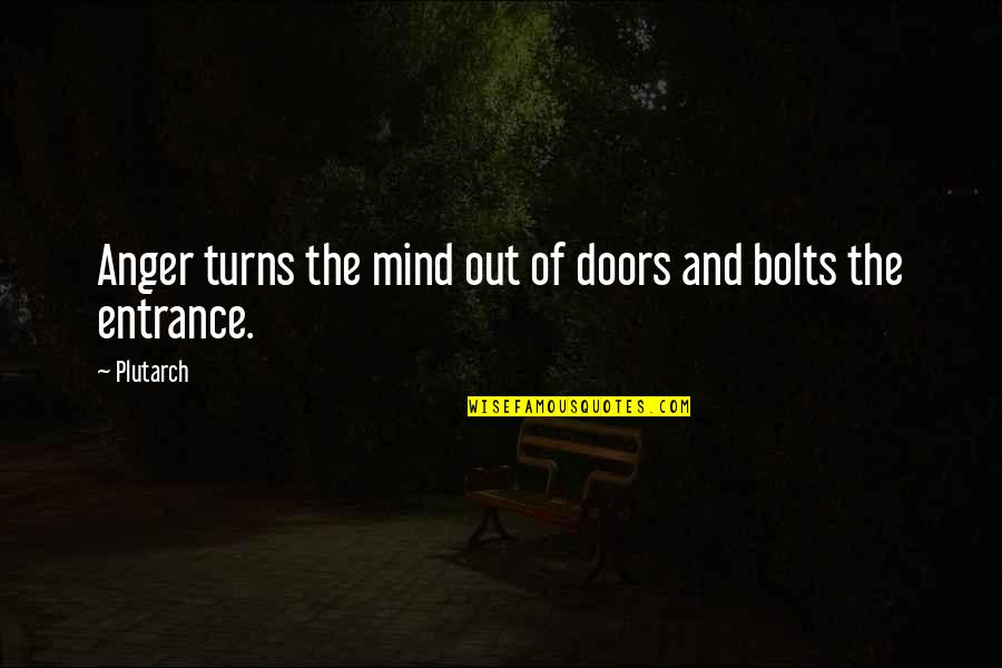 Got My Mind Made Up Quotes By Plutarch: Anger turns the mind out of doors and