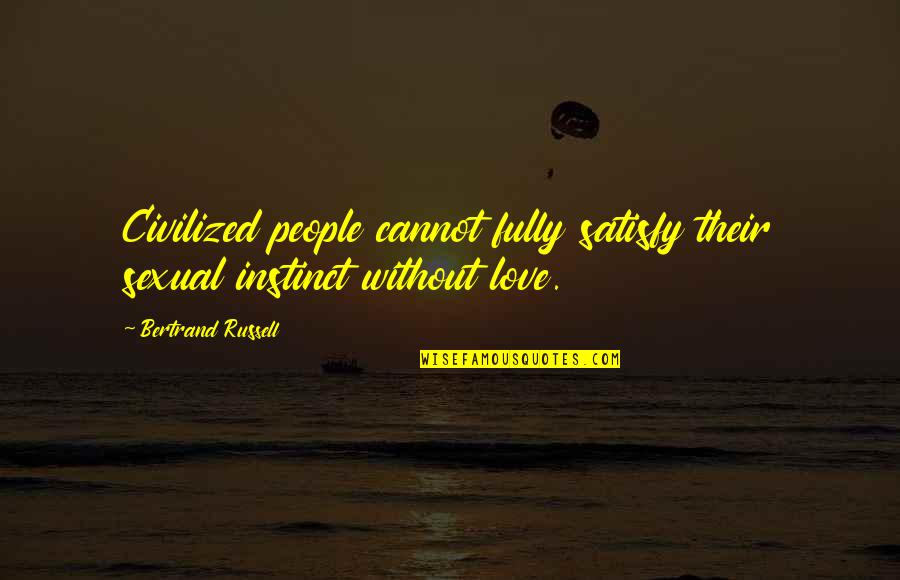 Got Served Quotes By Bertrand Russell: Civilized people cannot fully satisfy their sexual instinct
