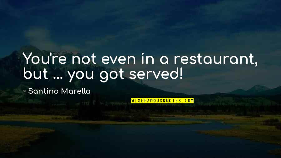Got Served Quotes By Santino Marella: You're not even in a restaurant, but ...