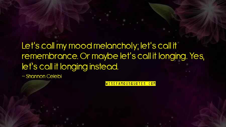 Got Served Quotes By Shannon Celebi: Let's call my mood melancholy; let's call it
