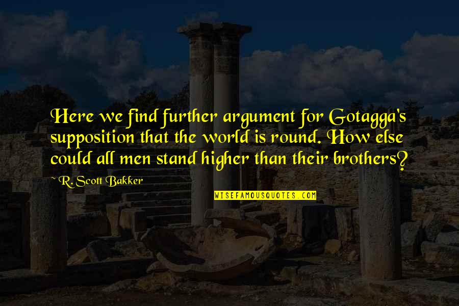 Gotagga's Quotes By R. Scott Bakker: Here we find further argument for Gotagga's supposition