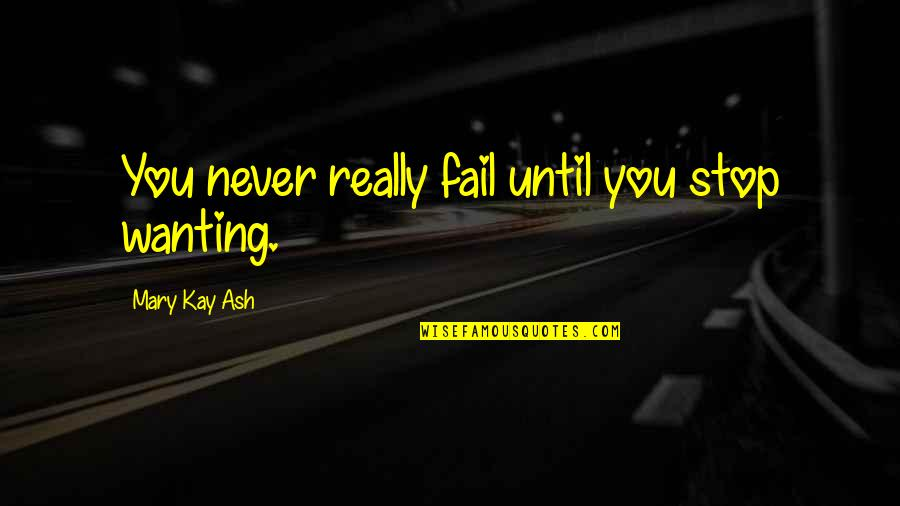 Gotham Blind Fortune Teller Quotes By Mary Kay Ash: You never really fail until you stop wanting.
