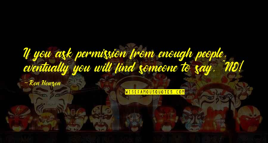 Gotham Blind Fortune Teller Quotes By Ron Howson: If you ask permission from enough people, eventually