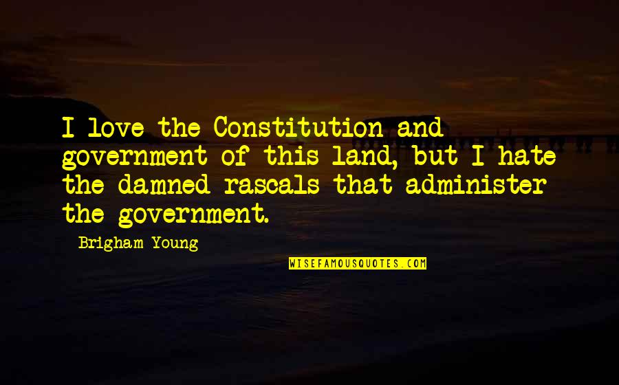 Gothmog Quotes By Brigham Young: I love the Constitution and government of this