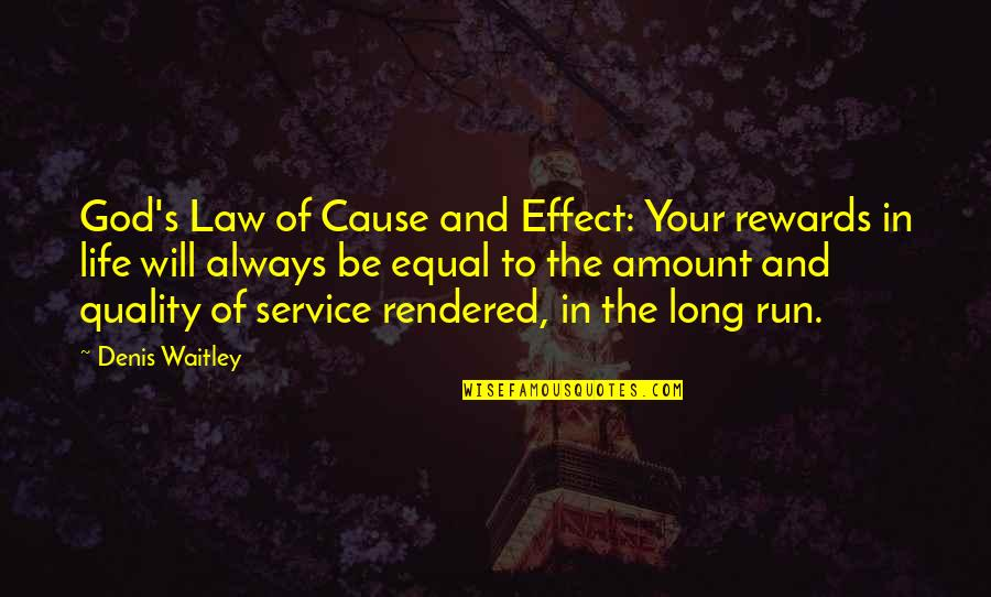 Gothmog Quotes By Denis Waitley: God's Law of Cause and Effect: Your rewards