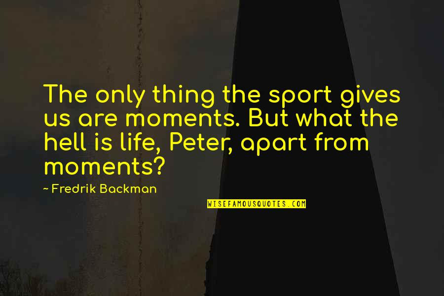 Gothmog Quotes By Fredrik Backman: The only thing the sport gives us are