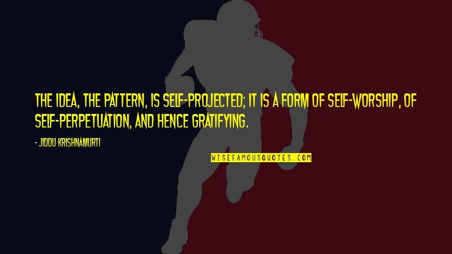 Gothmog Quotes By Jiddu Krishnamurti: The idea, the pattern, is self-projected; it is