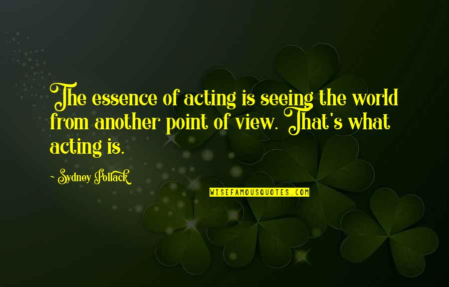Gothmog Quotes By Sydney Pollack: The essence of acting is seeing the world