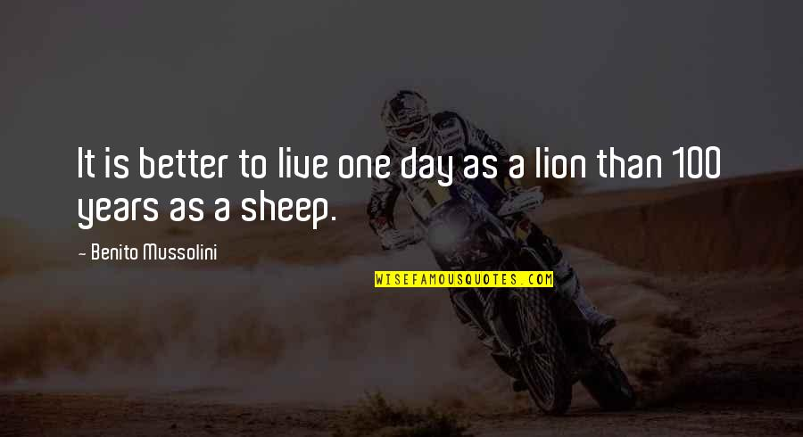 Gotta Keep Trying Quotes By Benito Mussolini: It is better to live one day as