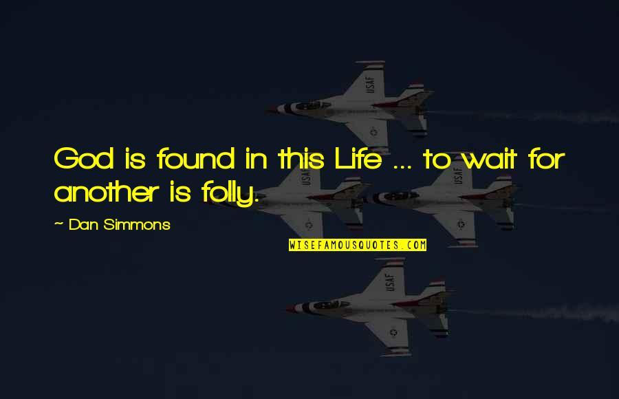 Gotta Keep Trying Quotes By Dan Simmons: God is found in this Life ... to