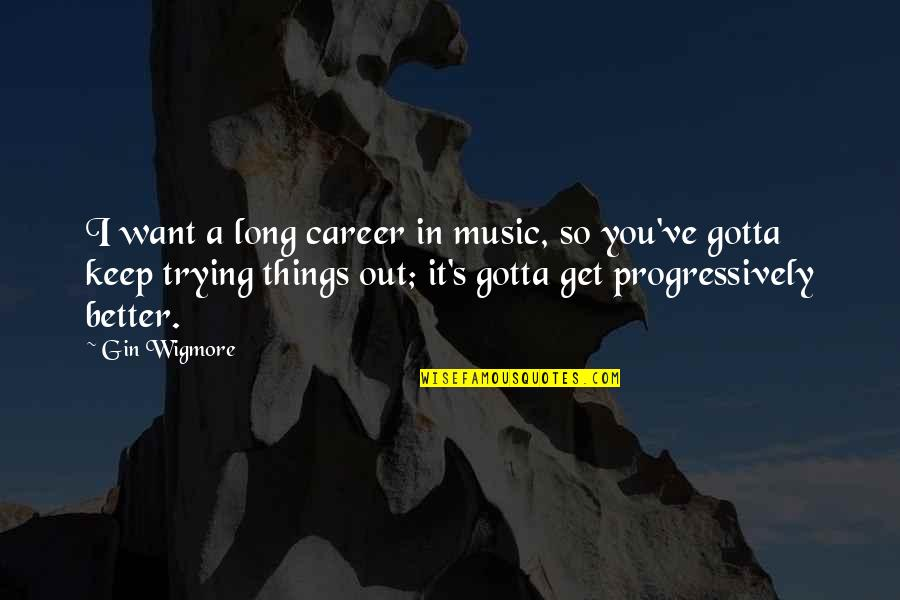 Gotta Keep Trying Quotes By Gin Wigmore: I want a long career in music, so