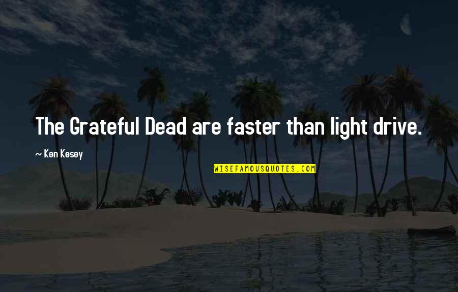 Gotta Keep Trying Quotes By Ken Kesey: The Grateful Dead are faster than light drive.
