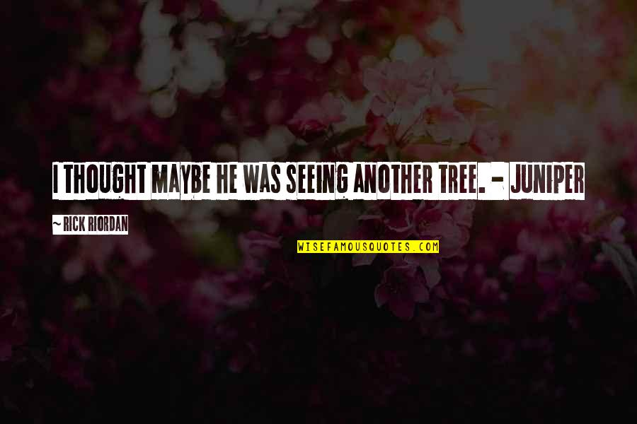 Gotta Keep Trying Quotes By Rick Riordan: I thought maybe he was seeing another tree.