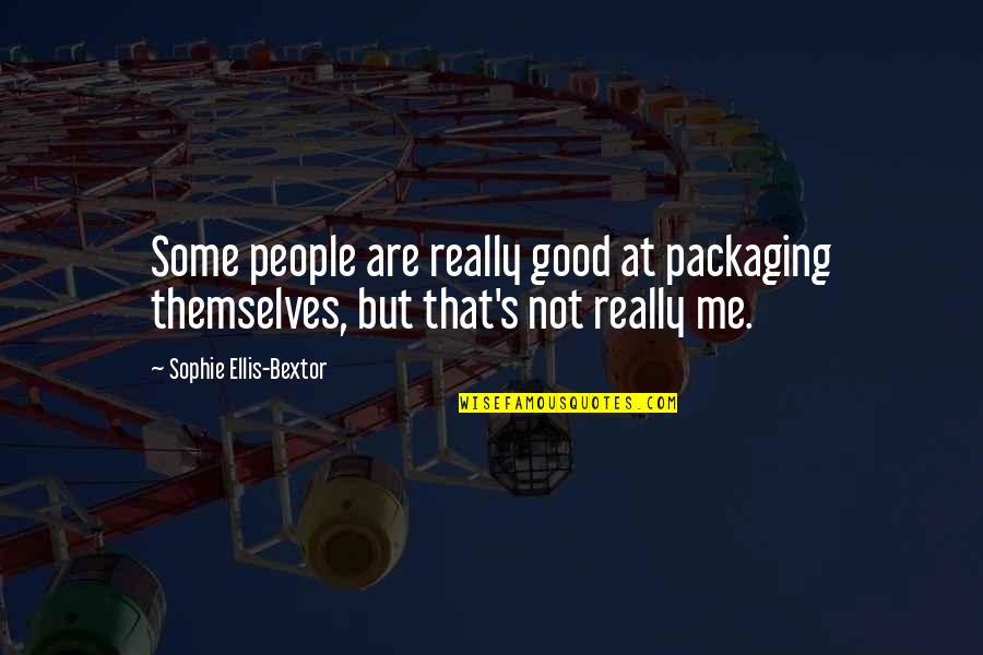 Gotta Keep Trying Quotes By Sophie Ellis-Bextor: Some people are really good at packaging themselves,