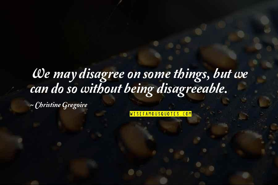 Gotta Laugh Quotes By Christine Gregoire: We may disagree on some things, but we