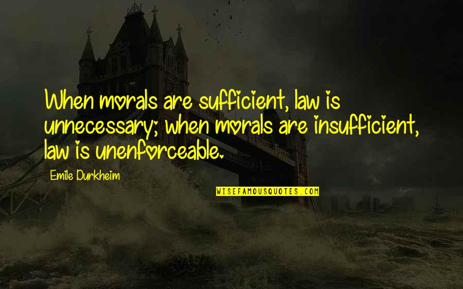 Gotta Laugh Quotes By Emile Durkheim: When morals are sufficient, law is unnecessary; when