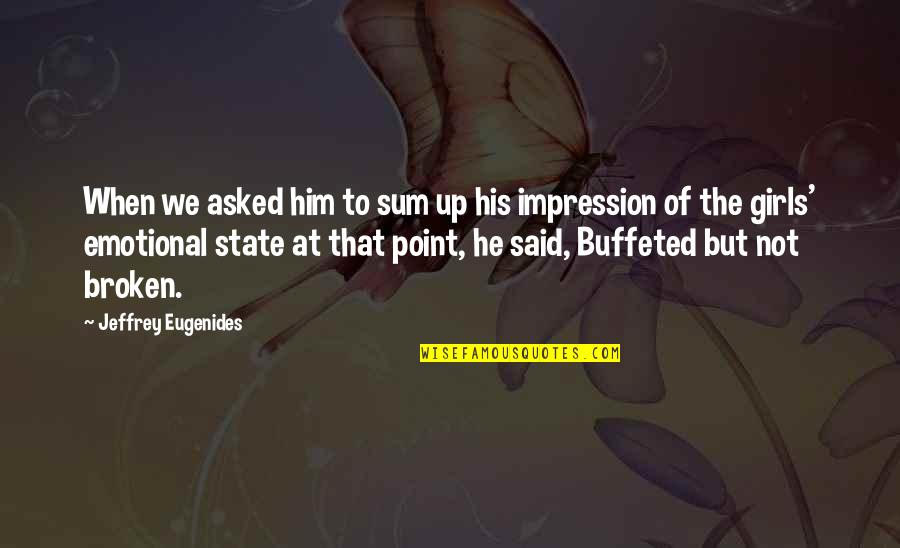 Gotta Laugh Quotes By Jeffrey Eugenides: When we asked him to sum up his